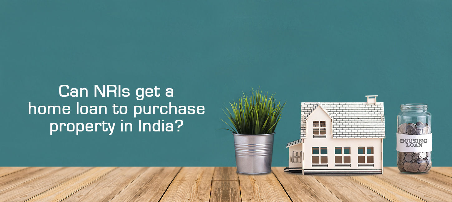 NRIs get a home loan to purchase property